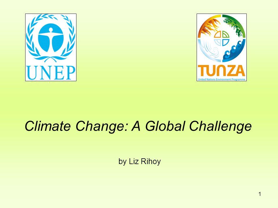 1 Climate Change: A Global Challenge by Liz Rihoy