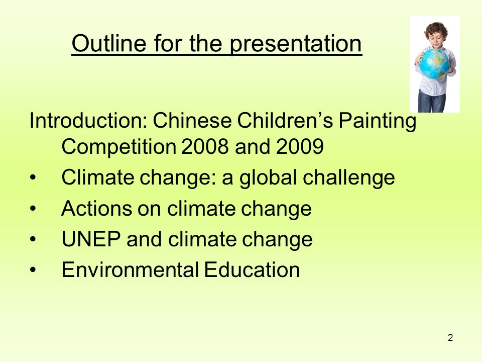 2 Outline for the presentation Introduction: Chinese Childrens Painting Competition 2008 and 2009 Climate change: a global challenge Actions on climat