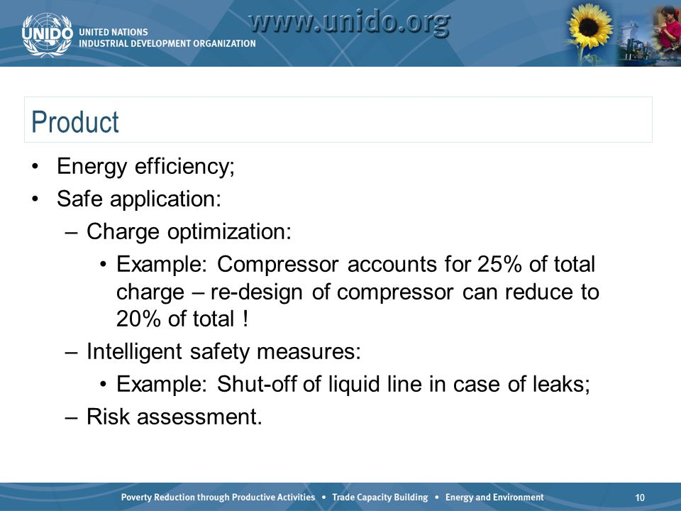 Product Energy efficiency; Safe application: –Charge optimization: Example: Compressor accounts for 25% of total charge – re-design of compressor can reduce to 20% of total .