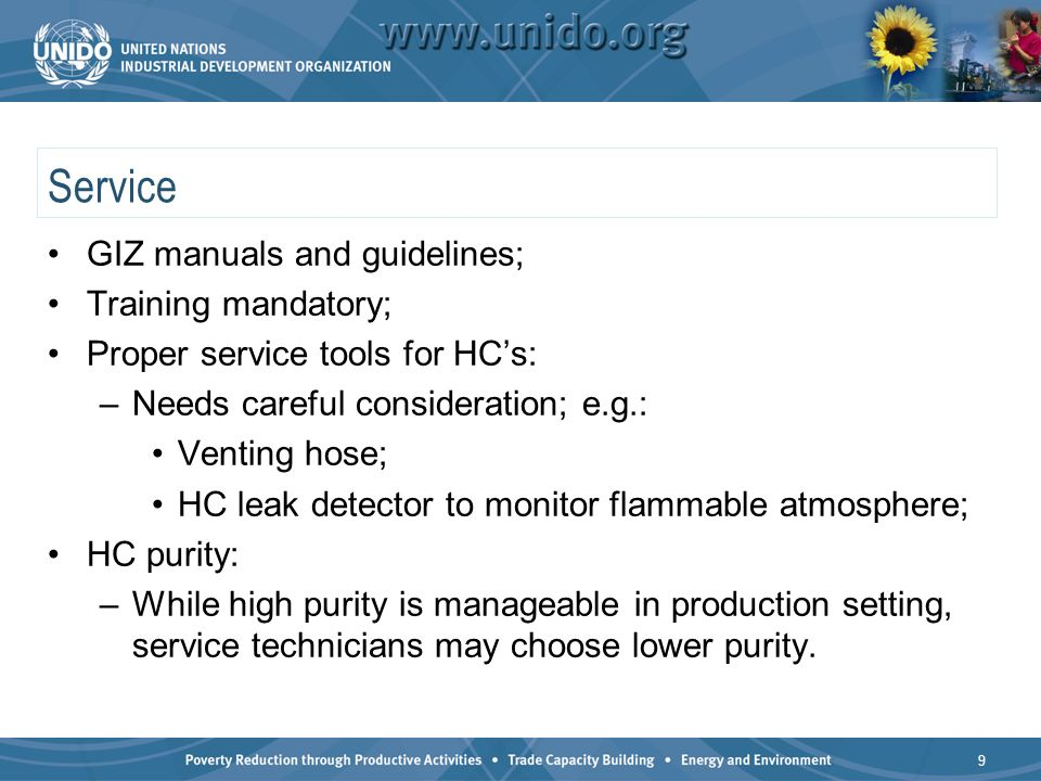 Service GIZ manuals and guidelines; Training mandatory; Proper service tools for HCs: –Needs careful consideration; e.g.: Venting hose; HC leak detector to monitor flammable atmosphere; HC purity: –While high purity is manageable in production setting, service technicians may choose lower purity.