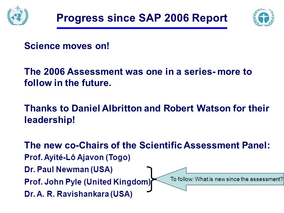 Science moves on! The 2006 Assessment was one in a series- more to follow in the future. Thanks to Daniel Albritton and Robert Watson for their leader