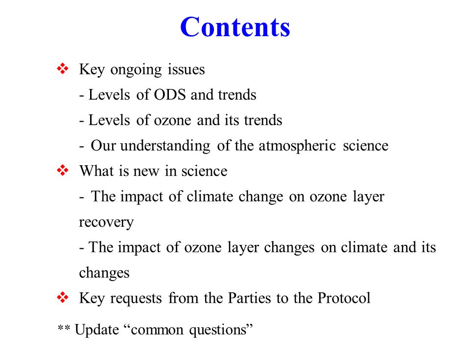 Key ongoing issues - Levels of ODS and trends - Levels of ozone and its trends - Our understanding of the atmospheric science What is new in science -