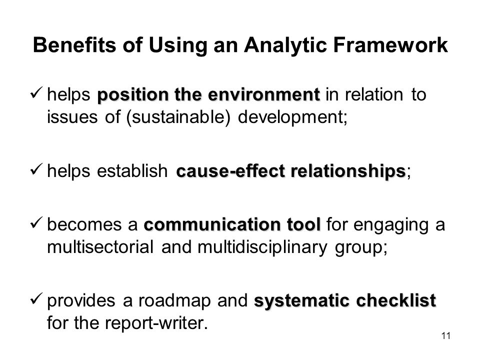 11 Benefits of Using an Analytic Framework position the environment helps position the environment in relation to issues of (sustainable) development;