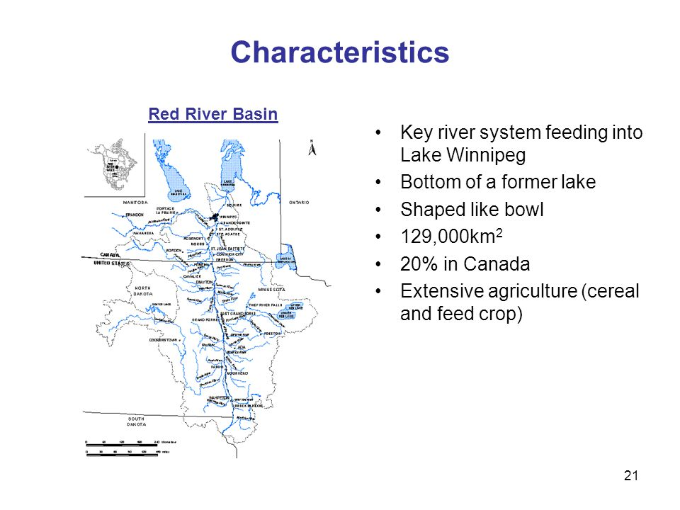 21 Characteristics Key river system feeding into Lake Winnipeg Bottom of a former lake Shaped like bowl 129,000km 2 20% in Canada Extensive agricultur