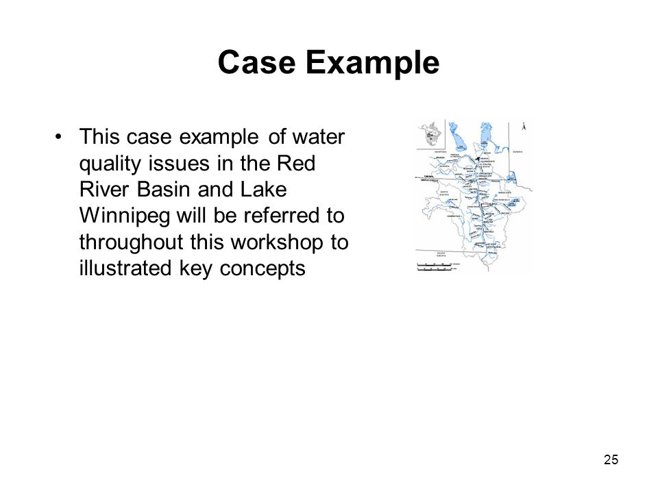 25 Case Example This case example of water quality issues in the Red River Basin and Lake Winnipeg will be referred to throughout this workshop to ill