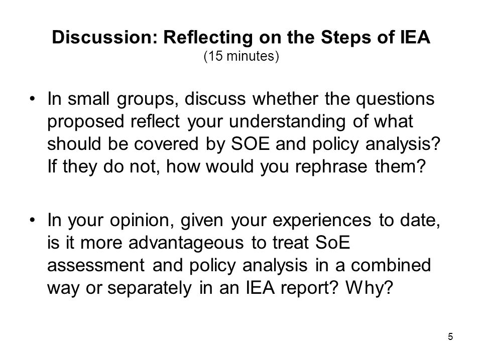 5 Discussion: Reflecting on the Steps of IEA (15 minutes) In small groups, discuss whether the questions proposed reflect your understanding of what s