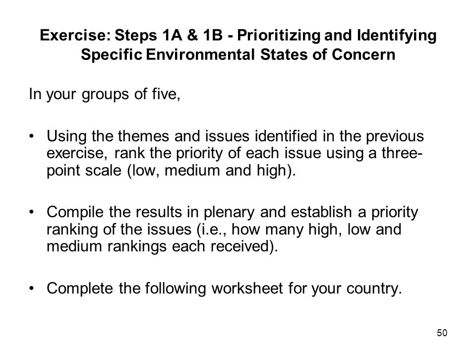 50 Exercise: Steps 1A & 1B - Prioritizing and Identifying Specific Environmental States of Concern In your groups of five, Using the themes and issues