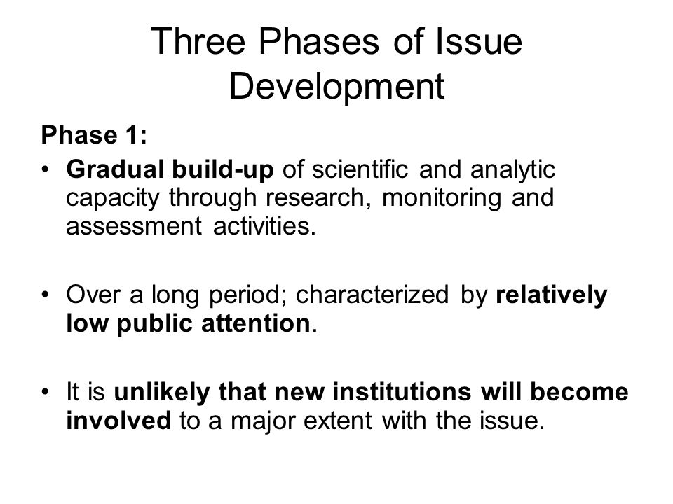 Three Phases of Issue Development Phase 1: Gradual build-up of scientific and analytic capacity through research, monitoring and assessment activities