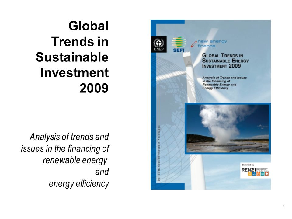 1 Global Trends in Sustainable Investment 2009 Analysis of trends and issues in the financing of renewable energy and energy efficiency