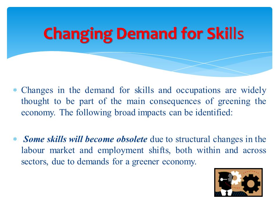 Changes in the demand for skills and occupations are widely thought to be part of the main consequences of greening the economy. The following broad i
