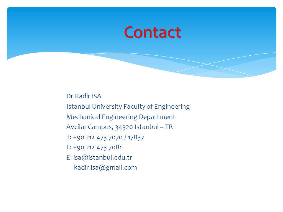 Dr Kadir iSA Istanbul University Faculty of Engineering Mechanical Engineering Department Avcilar Campus, 34320 Istanbul – TR T: +90 212 473 7070 / 17
