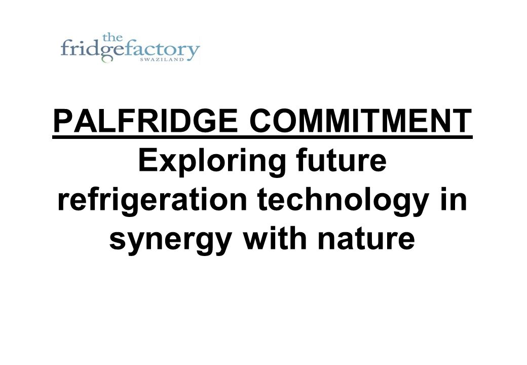 PALFRIDGE COMMITMENT Exploring future refrigeration technology in synergy with nature