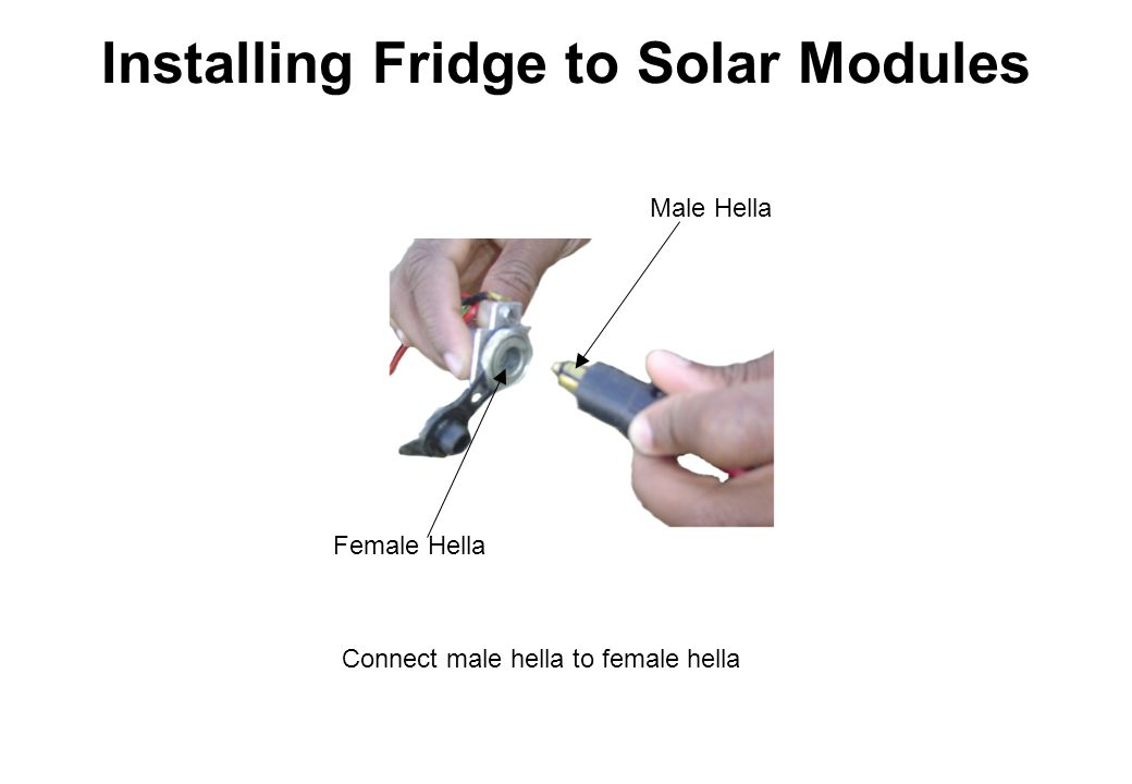 Installing Fridge to Solar Modules Female Hella Male Hella Connect male hella to female hella
