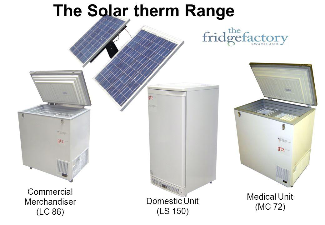 Commercial Merchandiser (LC 86) Domestic Unit (LS 150) The Solar therm Range Medical Unit (MC 72)