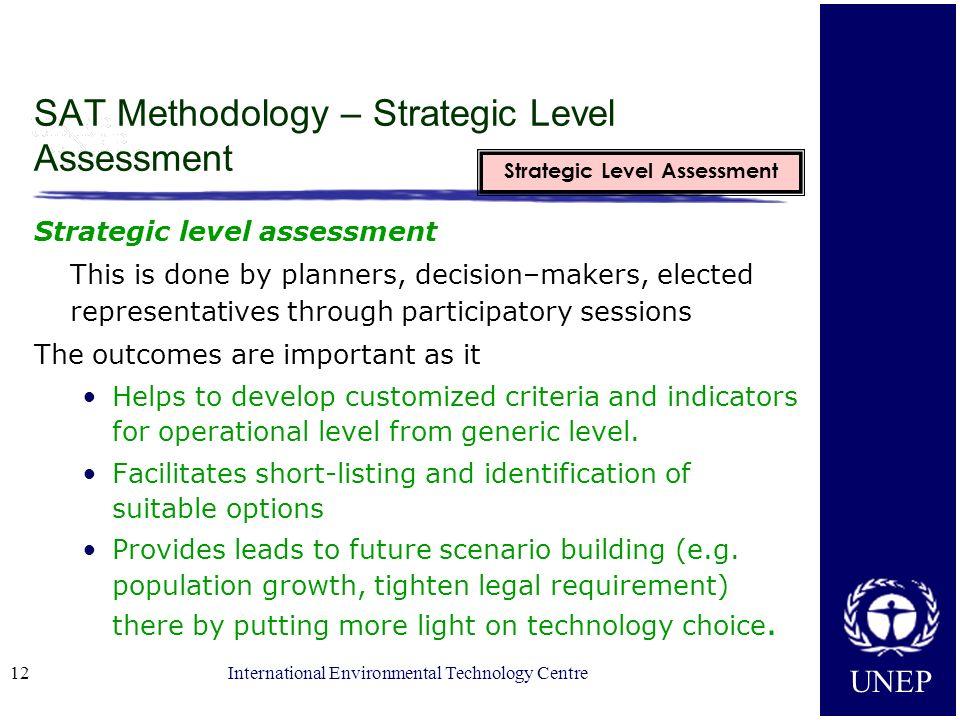 UNEP International Environmental Technology Centre12 SAT Methodology – Strategic Level Assessment Strategic level assessment This is done by planners,