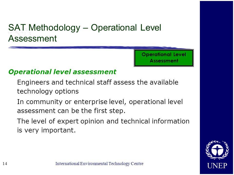 UNEP International Environmental Technology Centre14 SAT Methodology – Operational Level Assessment Operational level assessment Engineers and technic