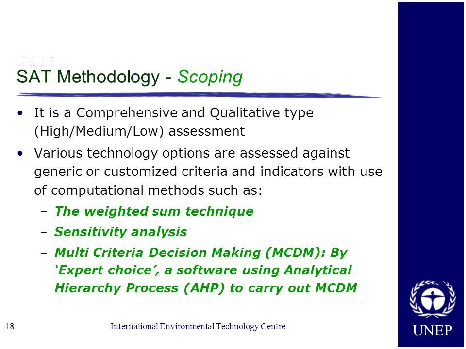 UNEP International Environmental Technology Centre18 SAT Methodology - Scoping It is a Comprehensive and Qualitative type (High/Medium/Low) assessment
