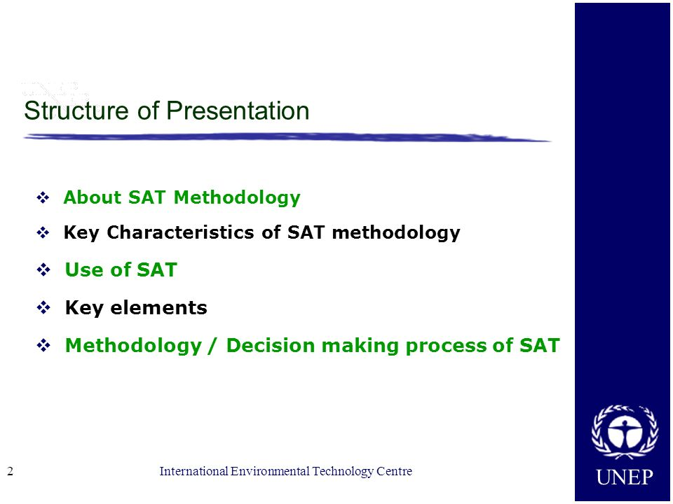 UNEP International Environmental Technology Centre2 Structure of Presentation About SAT Methodology Key Characteristics of SAT methodology Use of SAT