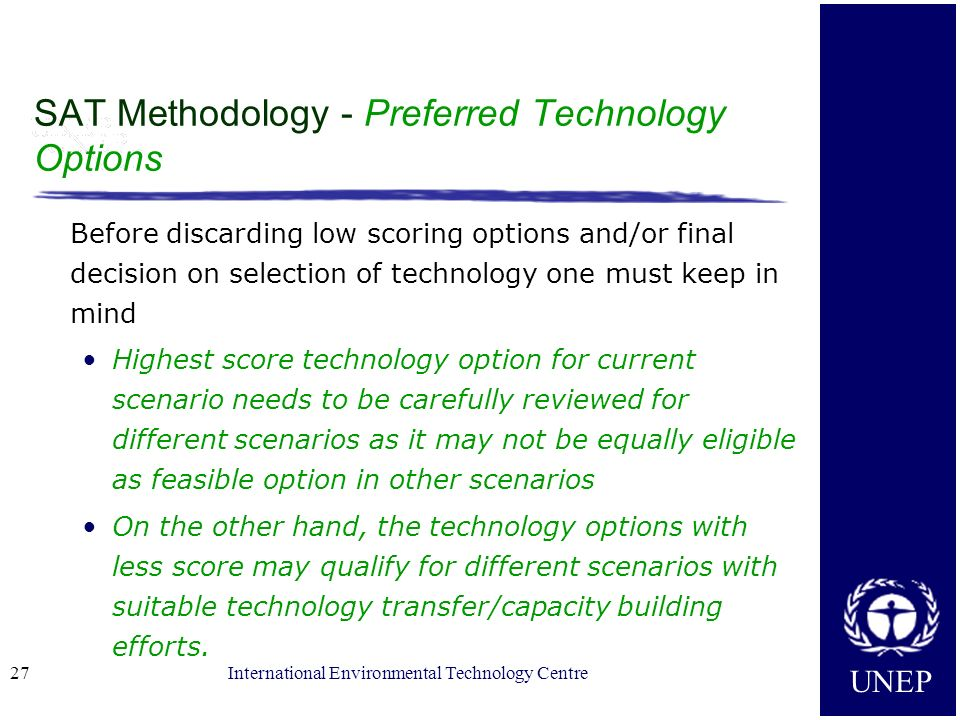 UNEP International Environmental Technology Centre27 SAT Methodology - Preferred Technology Options Before discarding low scoring options and/or final