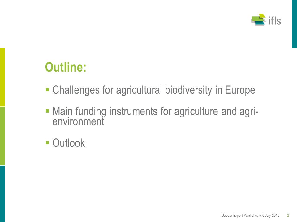 2Gabala Expert-Worksho, 5-6 July 2010 Outline: Challenges for agricultural biodiversity in Europe Main funding instruments for agriculture and agri- e