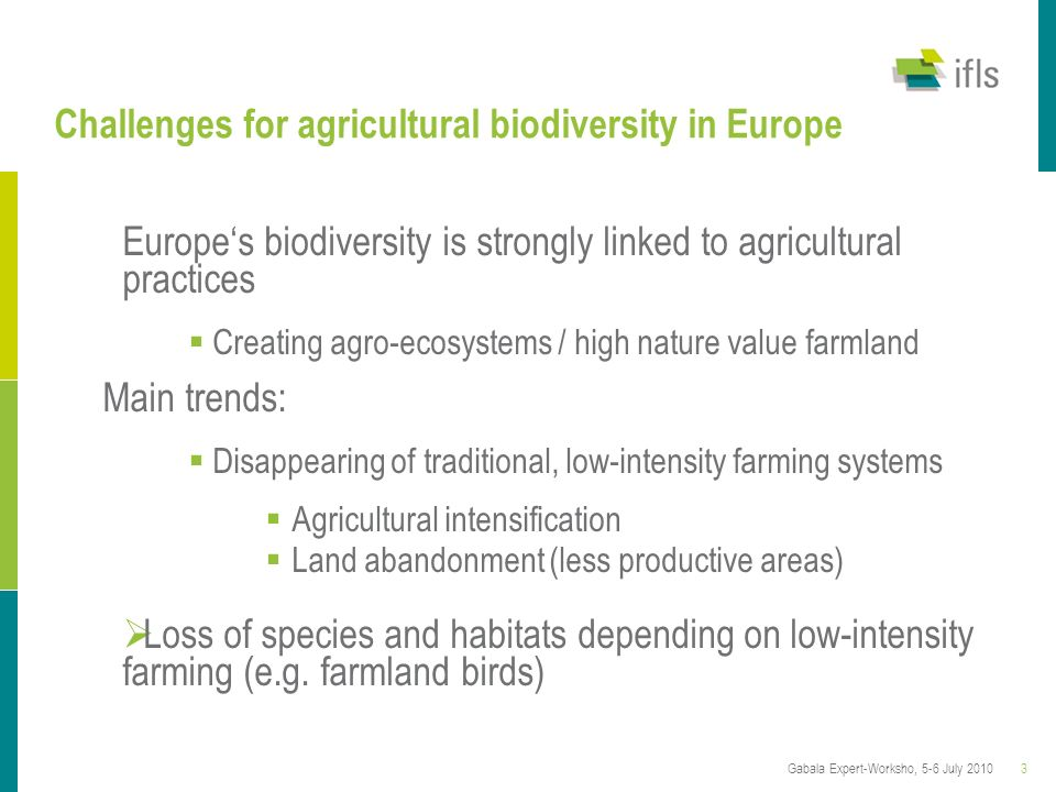3Gabala Expert-Worksho, 5-6 July 2010 Challenges for agricultural biodiversity in Europe Europes biodiversity is strongly linked to agricultural pract