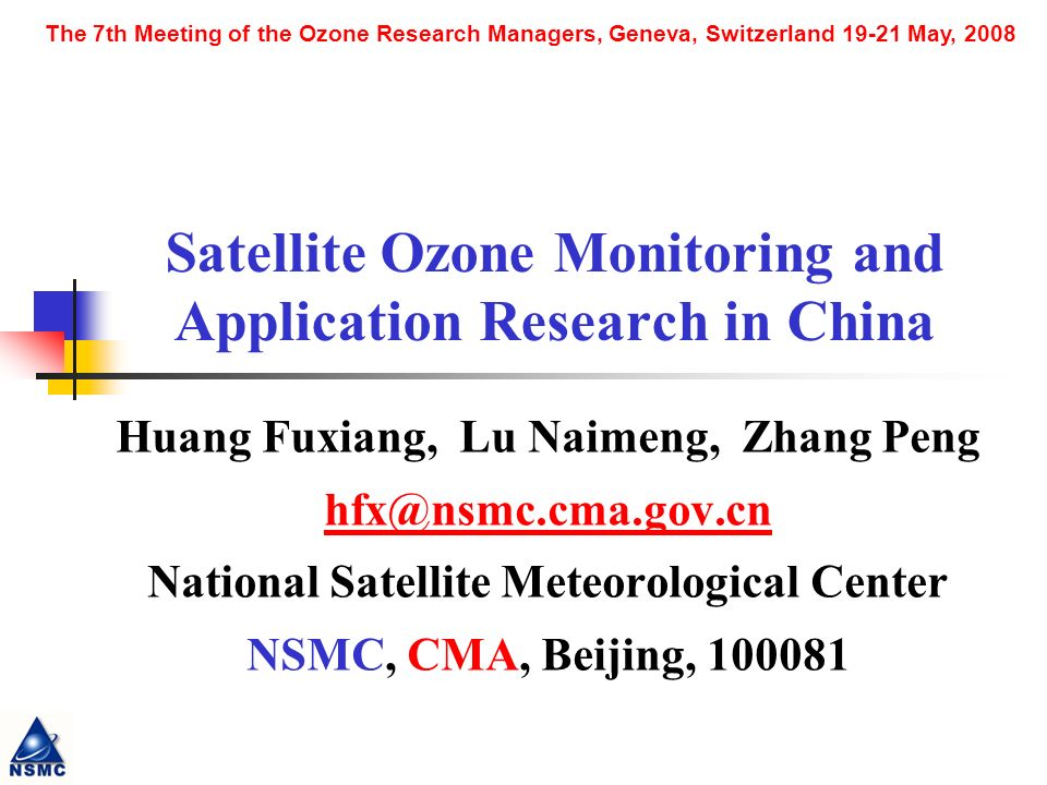 The 7th Meeting of the Ozone Research Managers, Geneva,Switzerland, 19-21 May, 2008 Content 1: Development of Satellite Ozone monitoring capacity in China.