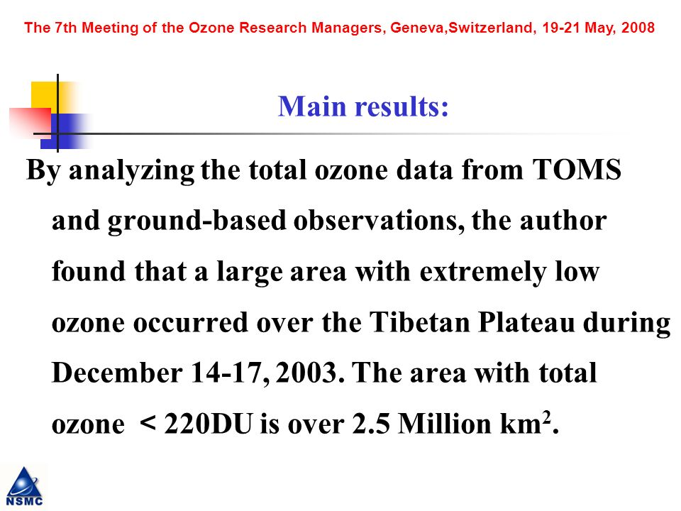 The 7th Meeting of the Ozone Research Managers, Geneva,Switzerland, 19-21 May, 2008 By analyzing the total ozone data from TOMS and ground-based observations, the author found that a large area with extremely low ozone occurred over the Tibetan Plateau during December 14-17, 2003.
