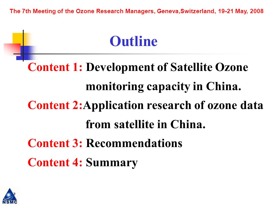 The 7th Meeting of the Ozone Research Managers, Geneva,Switzerland, May, 2008 Content 1: Development of Satellite Ozone monitoring capacity in China.