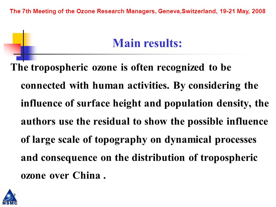 The 7th Meeting of the Ozone Research Managers, Geneva,Switzerland, 19-21 May, 2008 The tropospheric ozone is often recognized to be connected with human activities.