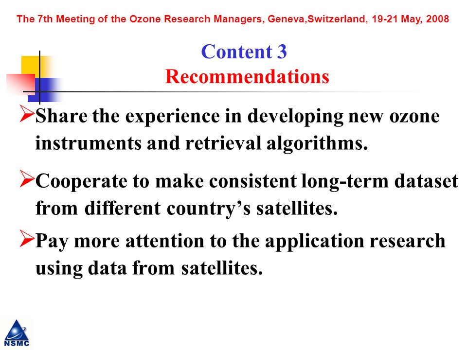The 7th Meeting of the Ozone Research Managers, Geneva,Switzerland, 19-21 May, 2008 Share the experience in developing new ozone instruments and retrieval algorithms.