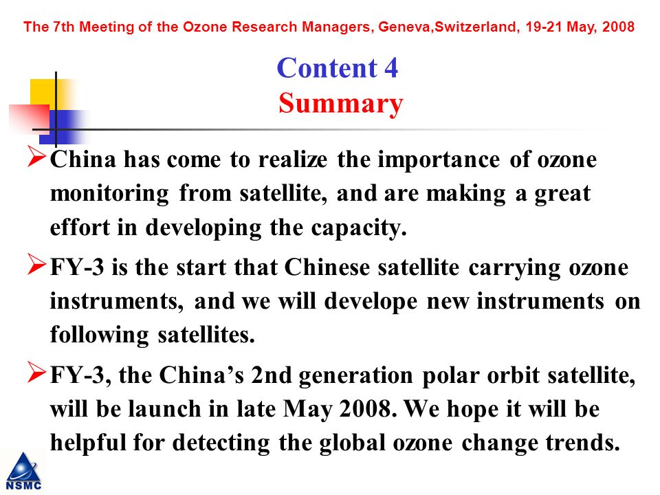 The 7th Meeting of the Ozone Research Managers, Geneva,Switzerland, 19-21 May, 2008 China has come to realize the importance of ozone monitoring from satellite, and are making a great effort in developing the capacity.