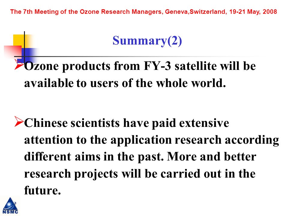 The 7th Meeting of the Ozone Research Managers, Geneva,Switzerland, 19-21 May, 2008 Ozone products from FY-3 satellite will be available to users of the whole world.