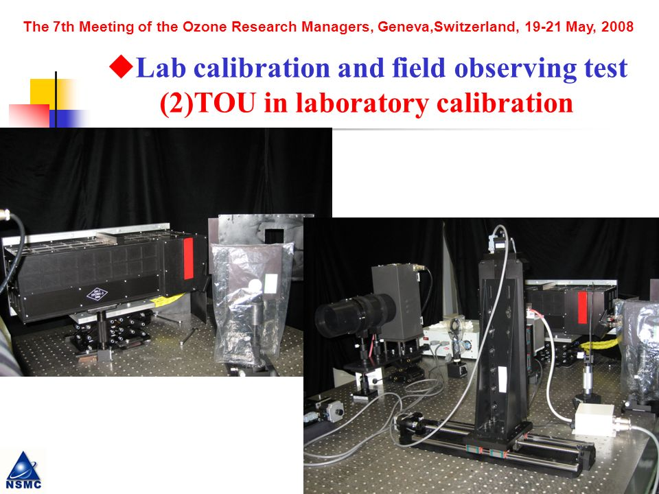 The 7th Meeting of the Ozone Research Managers, Geneva,Switzerland, May, 2008 Lab calibration and field observing test (2)TOU in laboratory calibration