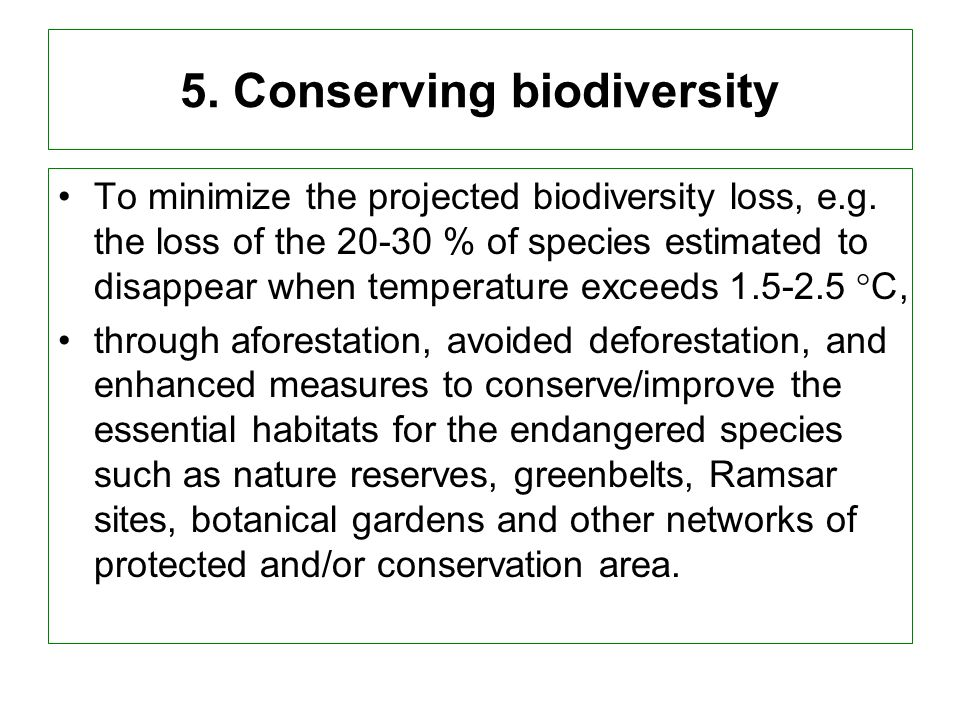 5. Conserving biodiversity To minimize the projected biodiversity loss, e.g.