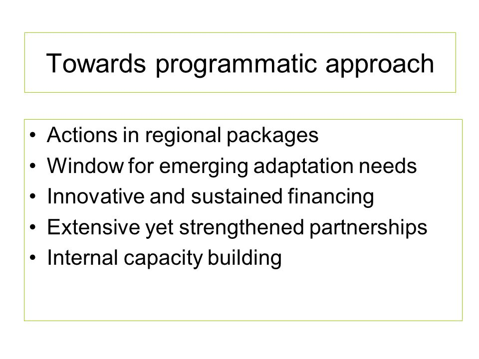 Towards programmatic approach Actions in regional packages Window for emerging adaptation needs Innovative and sustained financing Extensive yet stren