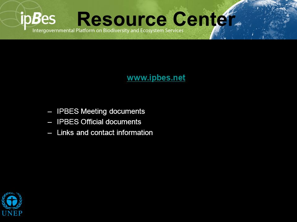 Resource Center www.ipbes.net –IPBES Meeting documents –IPBES Official documents –Links and contact information