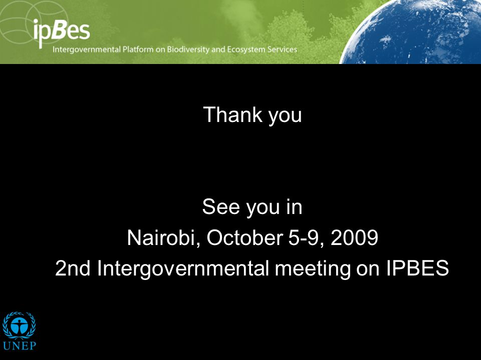 Thank you See you in Nairobi, October 5-9, 2009 2nd Intergovernmental meeting on IPBES
