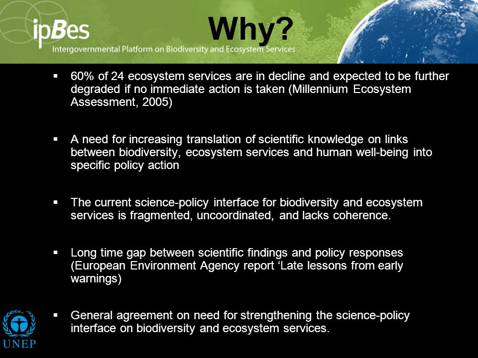 Why? 60% of 24 ecosystem services are in decline and expected to be further degraded if no immediate action is taken (Millennium Ecosystem Assessment,