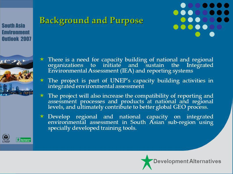 Development Alternatives Aim Elaborate priorities and key issues from the array of environmental concerns faced by the region Provide policy guidelines and strategies for resource allocation for the coming decades based on analysis of the state and trends in the regions environment Provide guidance for international environmental action planning