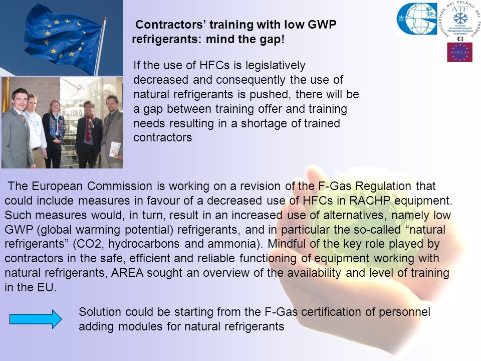Contractors training with low GWP refrigerants: mind the gap! If the use of HFCs is legislatively decreased and consequently the use of natural refrig