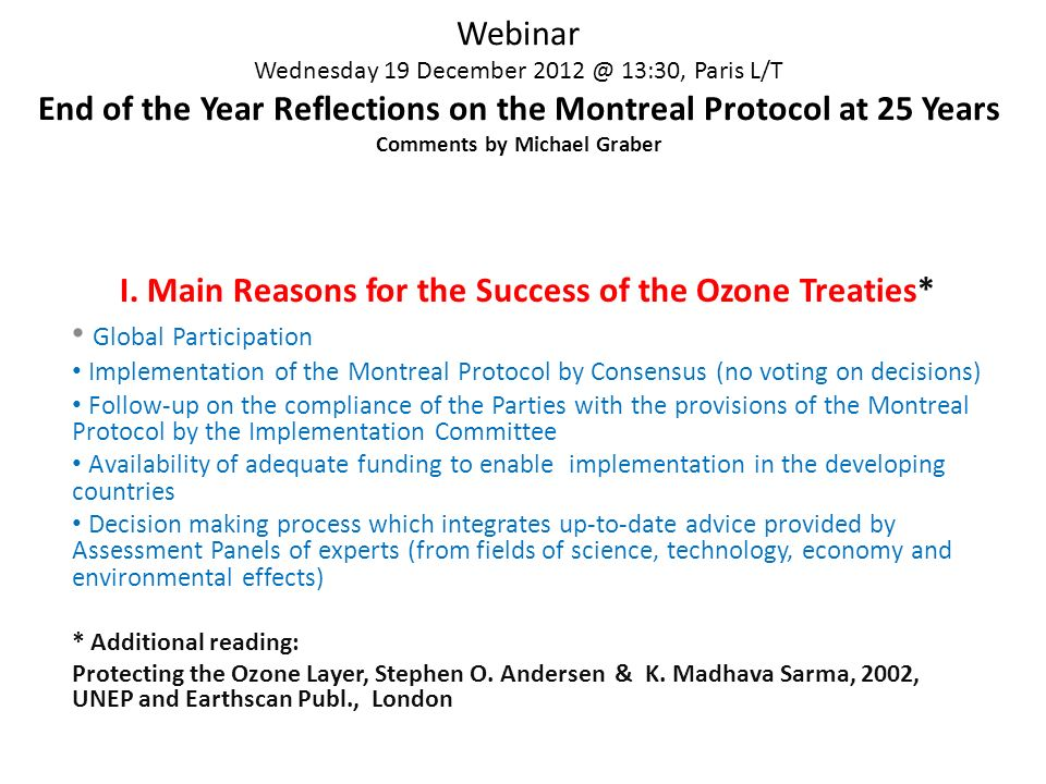 Webinar Wednesday 19 December 2012 @ 13:30, Paris L/T End of the Year Reflections on the Montreal Protocol at 25 Years Comments by Michael Graber I.