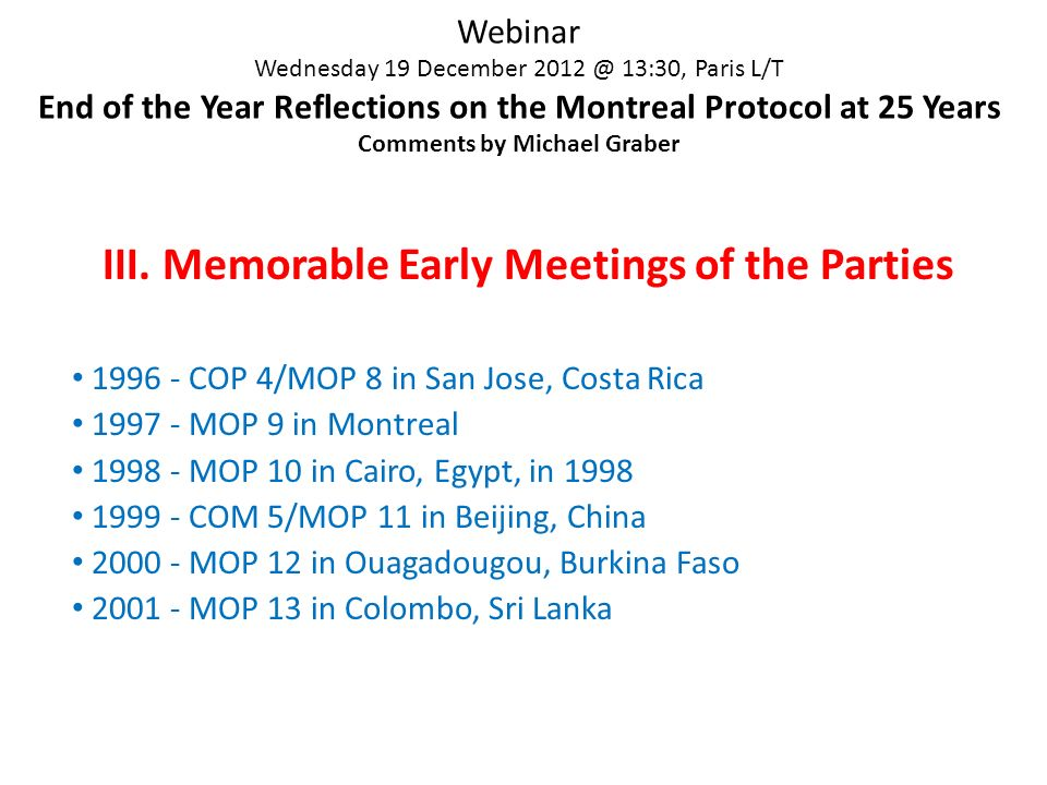 Webinar Wednesday 19 December 2012 @ 13:30, Paris L/T End of the Year Reflections on the Montreal Protocol at 25 Years Comments by Michael Graber III.