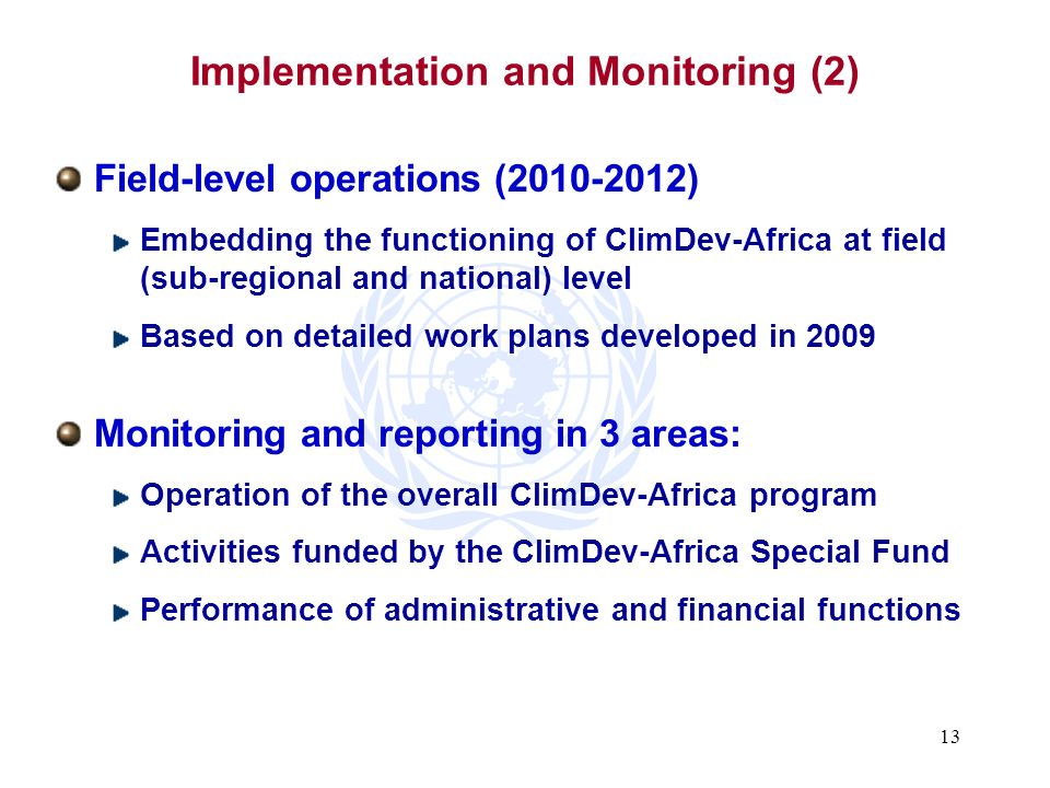 13 Implementation and Monitoring (2) Field-level operations (2010-2012) Embedding the functioning of ClimDev-Africa at field (sub-regional and nationa