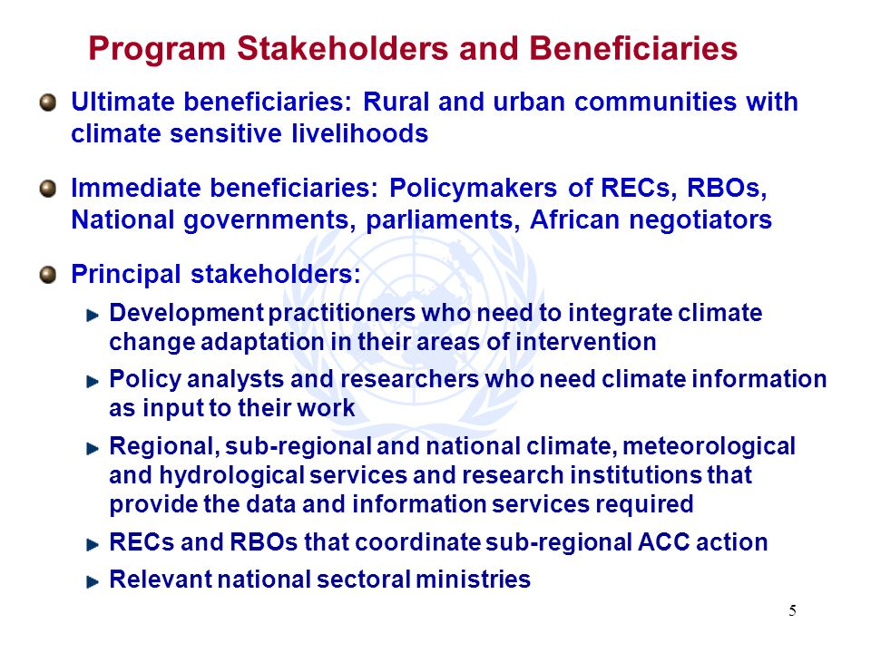 5 Program Stakeholders and Beneficiaries Ultimate beneficiaries: Rural and urban communities with climate sensitive livelihoods Immediate beneficiarie