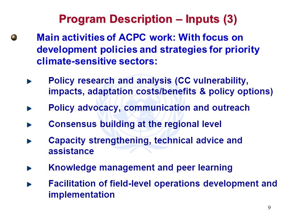 9 Program Description – Inputs (3) Main activities of ACPC work: With focus on development policies and strategies for priority climate-sensitive sect
