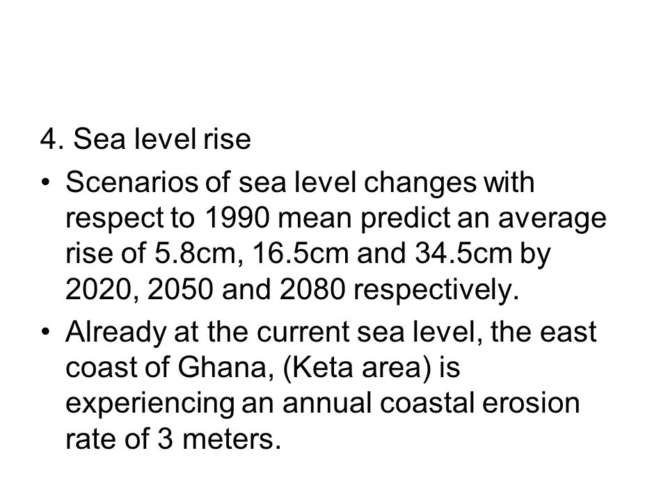 4. Sea level rise Scenarios of sea level changes with respect to 1990 mean predict an average rise of 5.8cm, 16.5cm and 34.5cm by 2020, 2050 and 2080