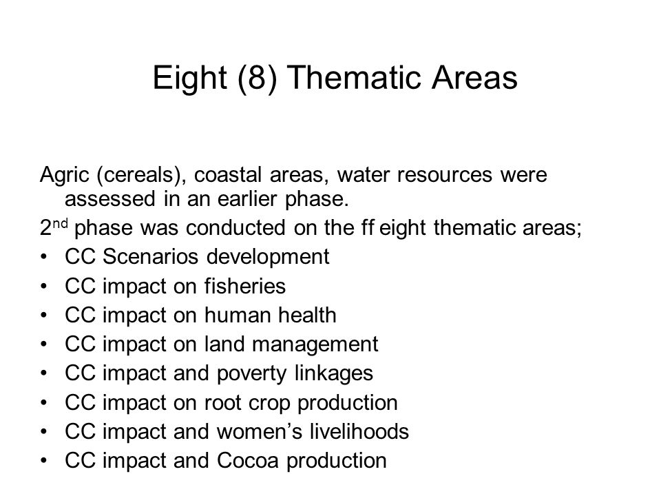 Eight (8) Thematic Areas Agric (cereals), coastal areas, water resources were assessed in an earlier phase.