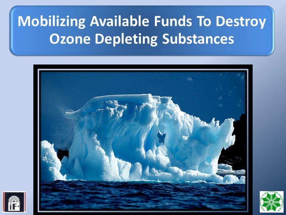 1 Mobilizing Available Funds To Destroy Ozone Depleting Substances