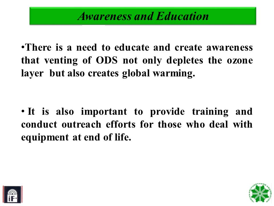 10 Awareness and Education There is a need to educate and create awareness that venting of ODS not only depletes the ozone layer but also creates global warming.