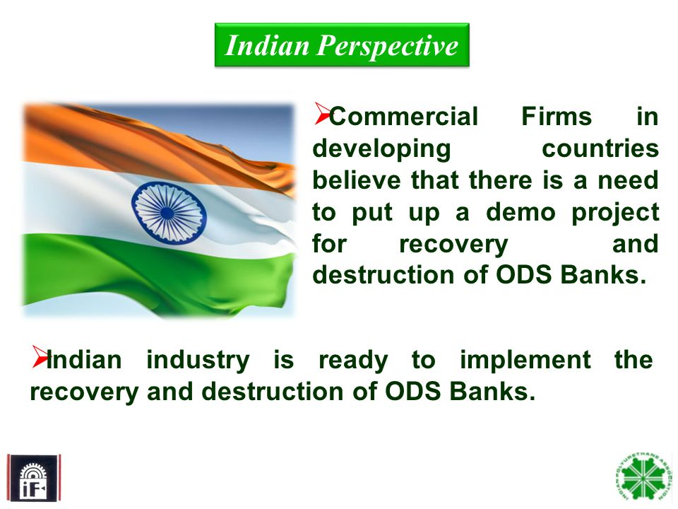 13 Commercial Firms in developing countries believe that there is a need to put up a demo project for recovery and destruction of ODS Banks. Indian Pe